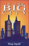 In The Big City - a novel by Doug Ingold